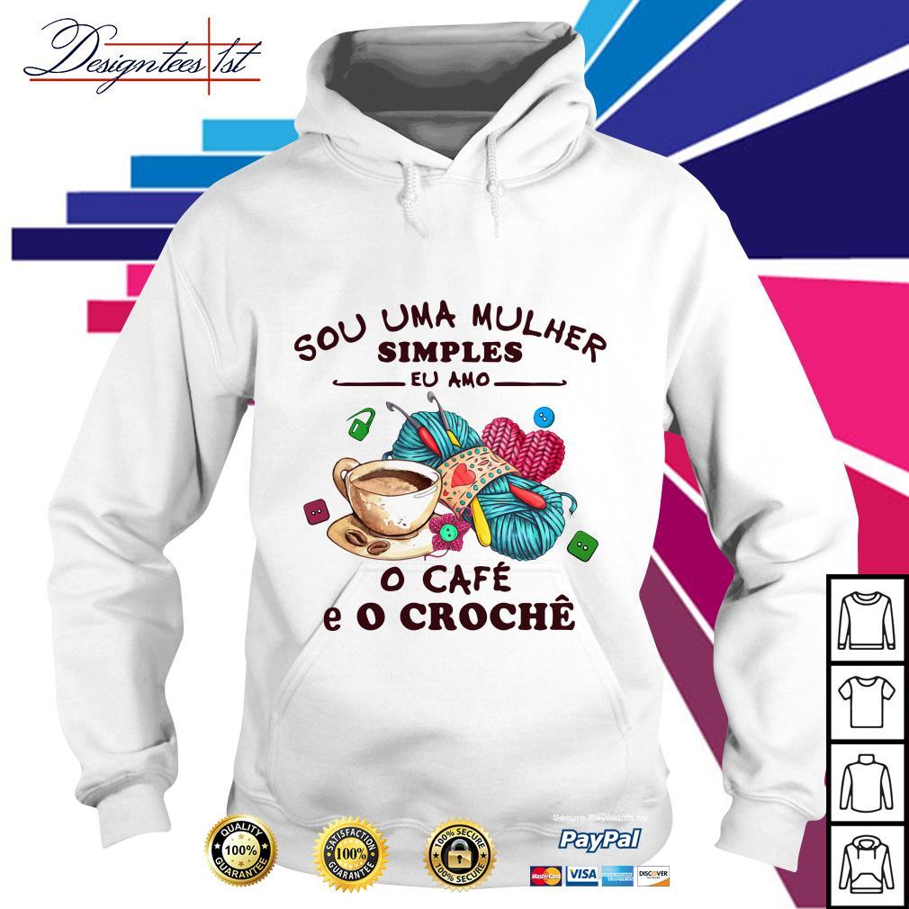 Sou Uma Mulher Simples Eu Amo o Cafe E O Croche Hoodie