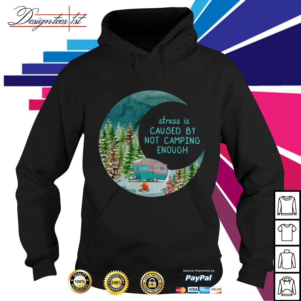 Stress is cause by not camping enough Hoodie