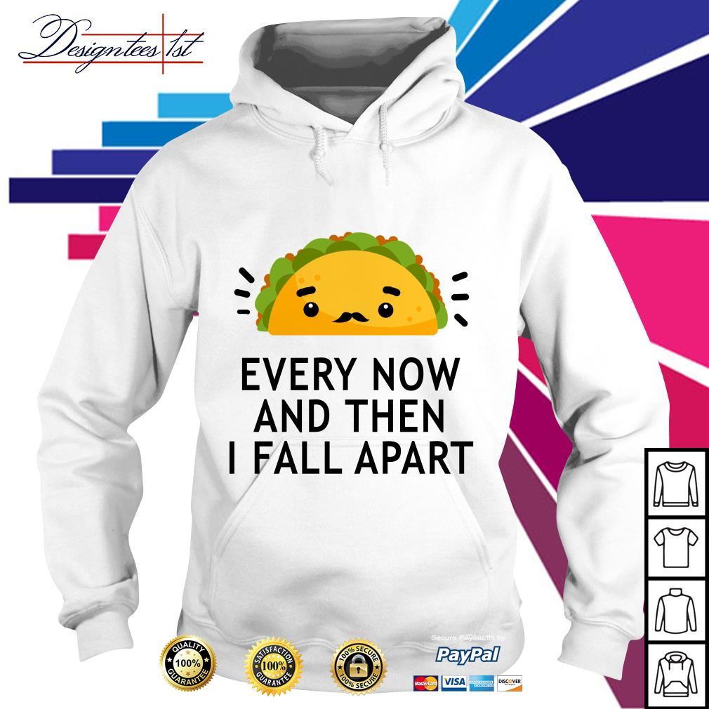 Tacos every now and then I fall apart Hoodie