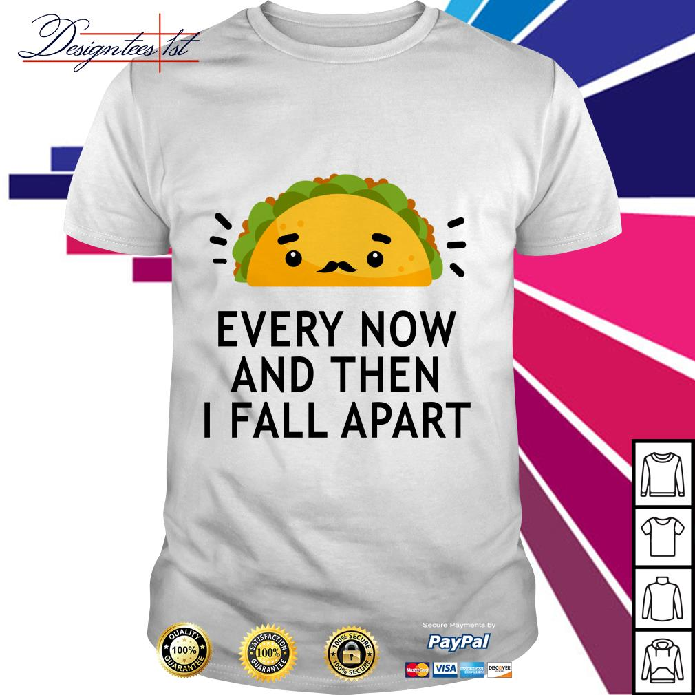 Tacos every now and then I fall apart shirt