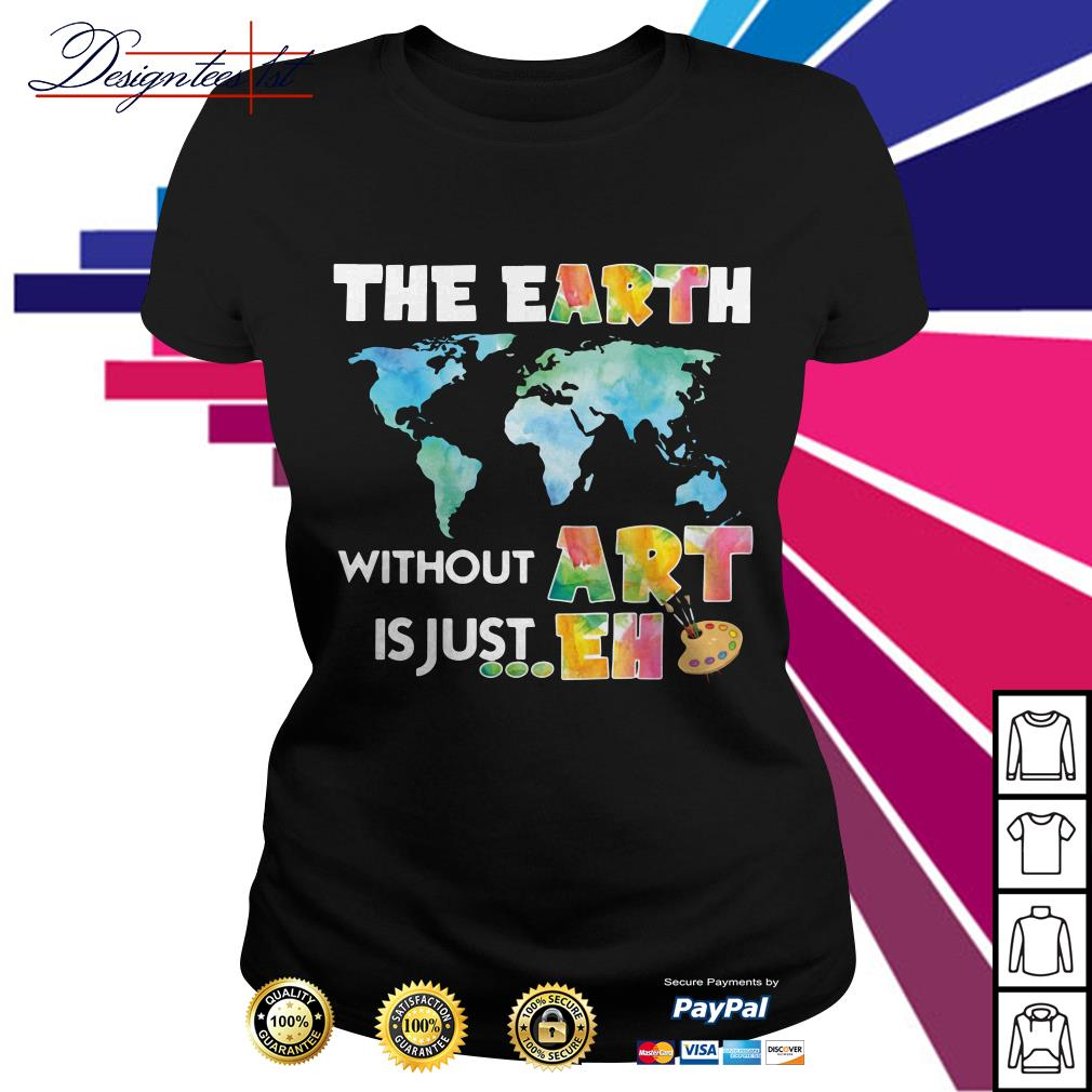 The earth without art is just eh Ladies Tee
