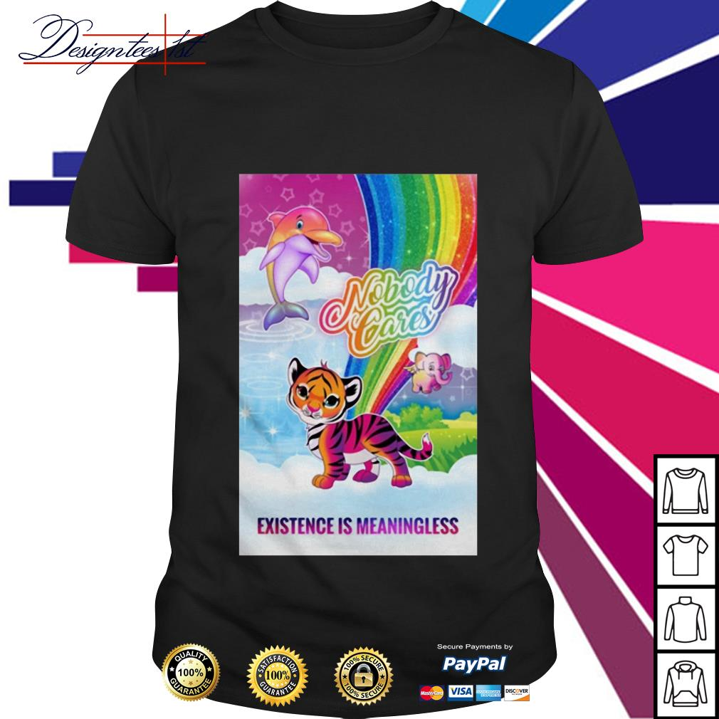 Tiger dolphin nobody cares existence is meaningless shirt