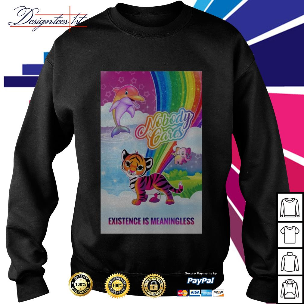 Tiger dolphin nobody cares existence is meaningless Sweater