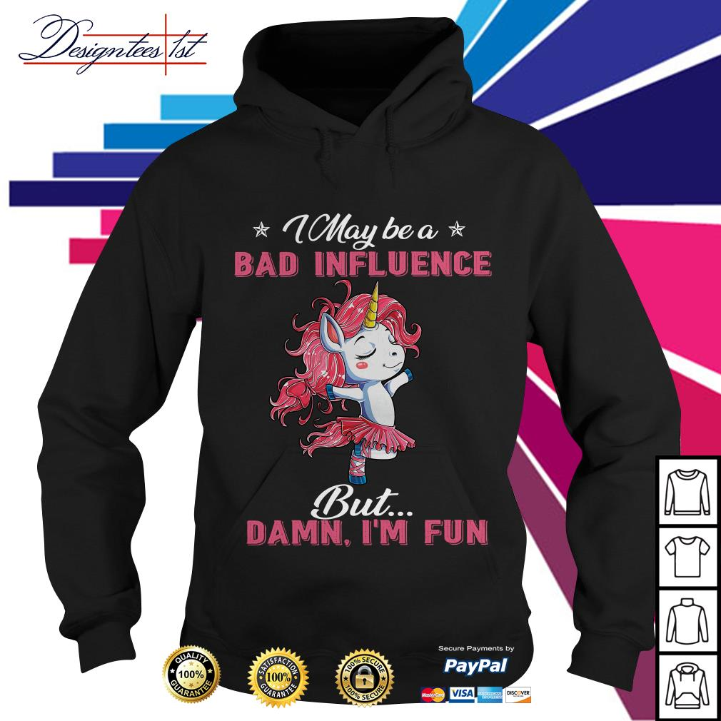 Unicorn ballet I may be a bad influence but damn I fun Hoodie
