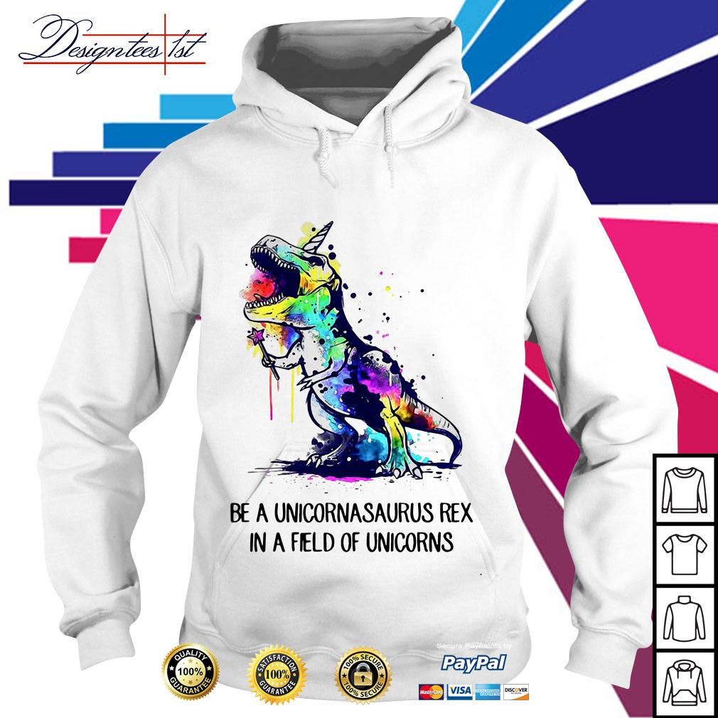 Be a unicornasaurus rex in a field of unicorns watercolor version Hoodie