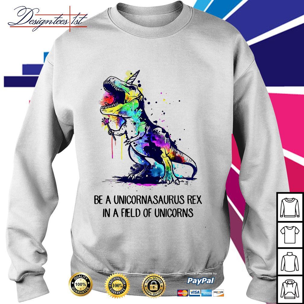 Be a unicornasaurus rex in a field of unicorns watercolor version Sweater
