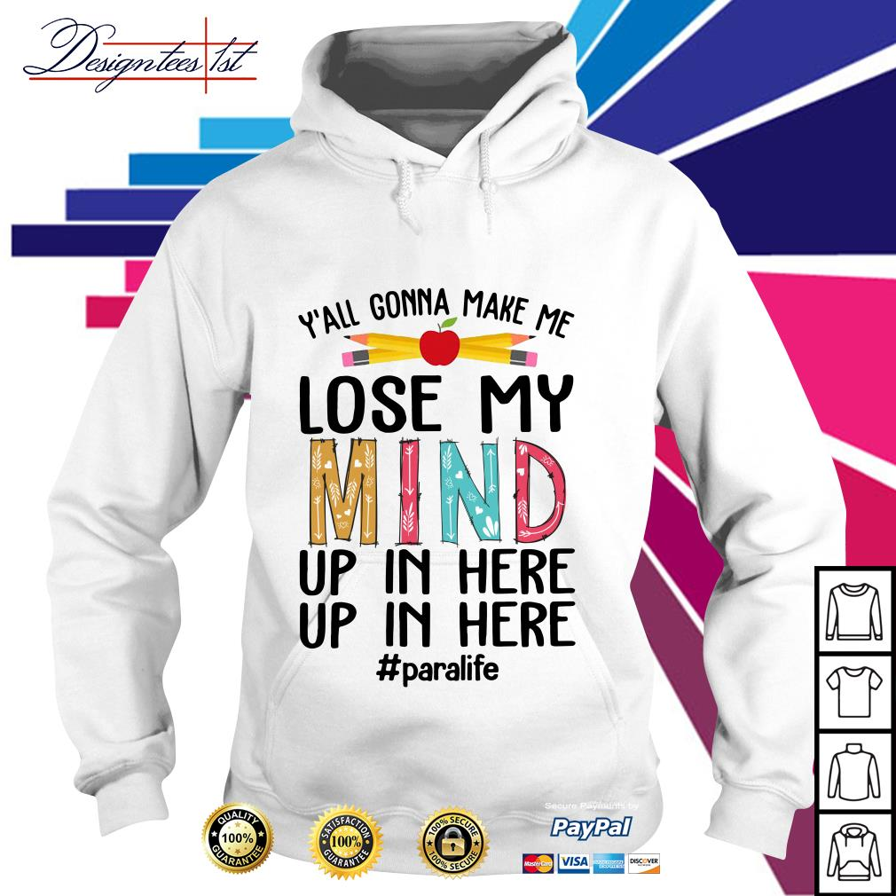 Y'all gonna make me lose my mind up in here up in here Hoodie