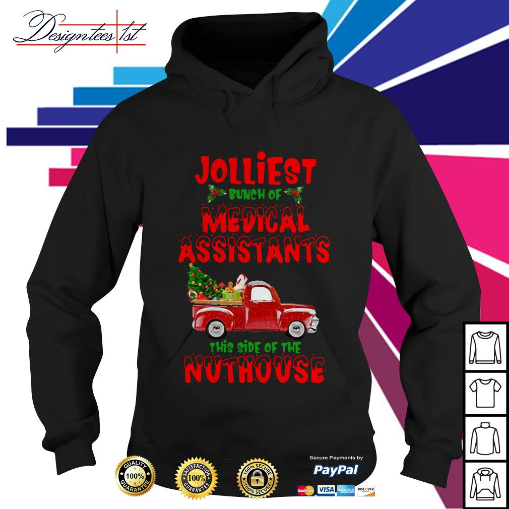 2019 Christmas truck Jolliest bunch of medical assistants this side of nuthouse Hoodie