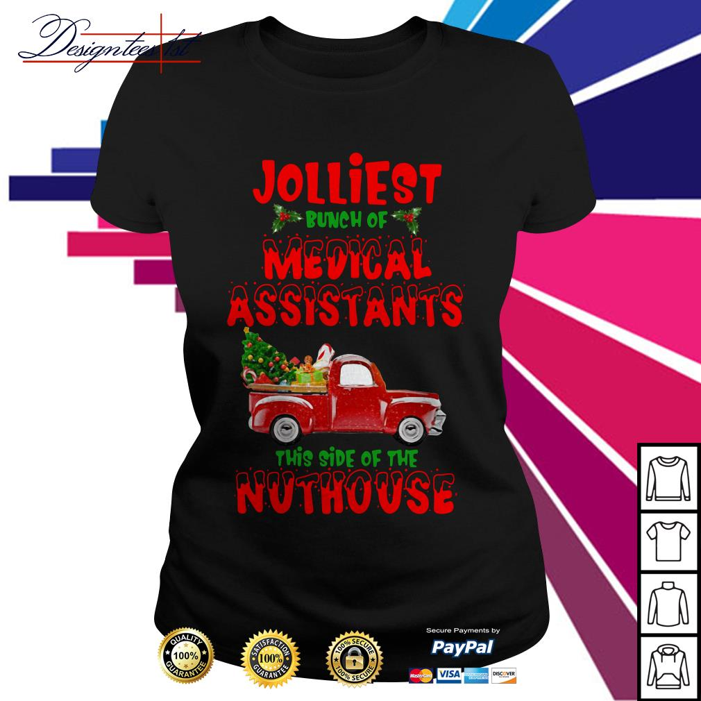 2019 Christmas truck Jolliest bunch of medical assistants this side of nuthouse Ladies Tee
