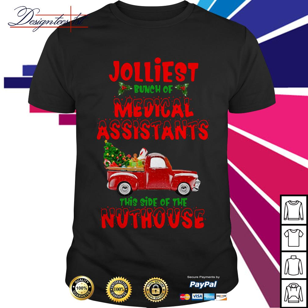 2019 Christmas truck Jolliest bunch of medical assistants this side of nuthouse shirt