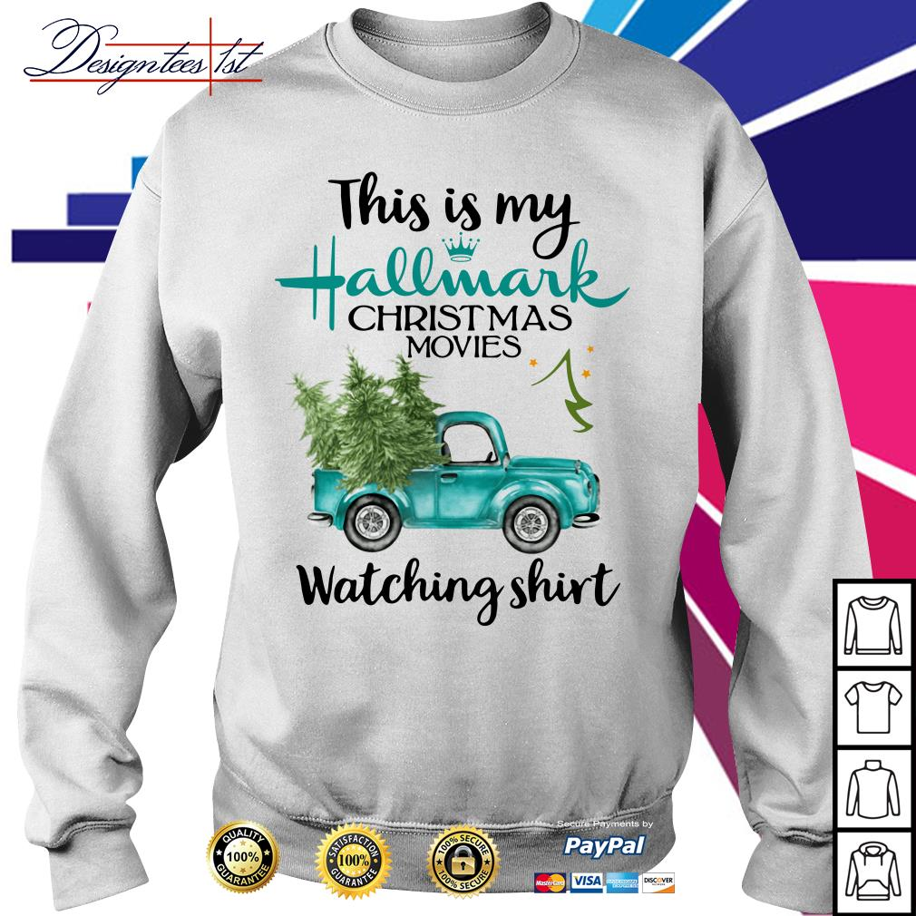 2019 this is my Hallmark Christmas movies watching Ugly Sweat shirt
