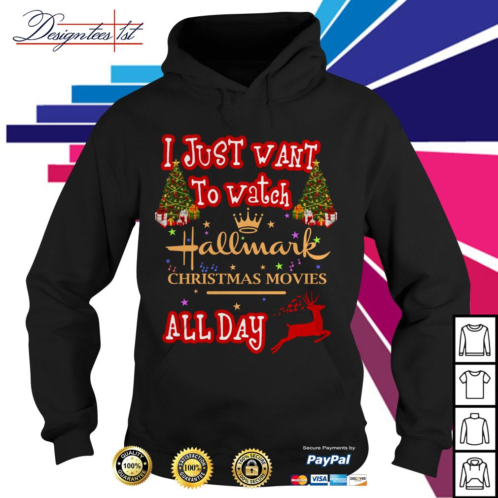 2019 I just want to watch Hallmark Christmas movies all day Hoodie