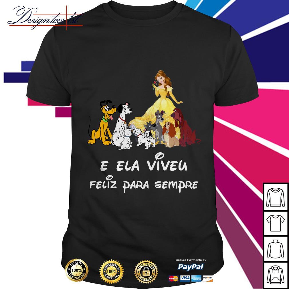 Belle and Dogs E Ela Viveu Feliz Para Sempre shirt