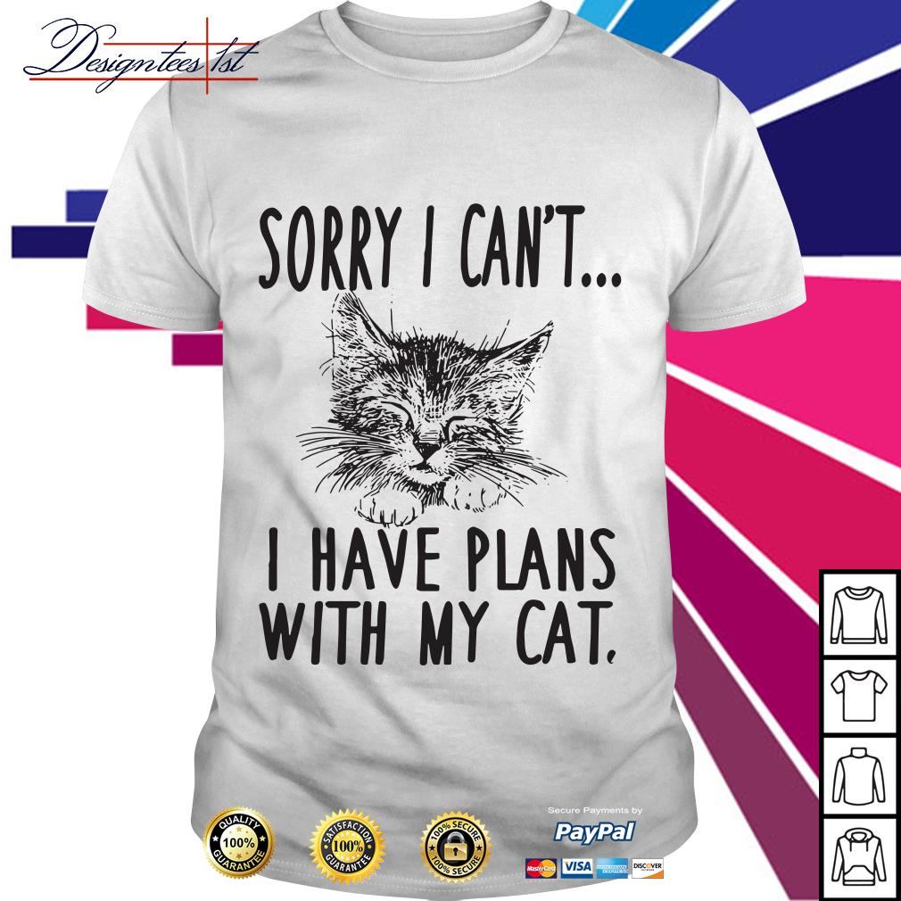 Cat sorry I can't I have plans with my cat shirt