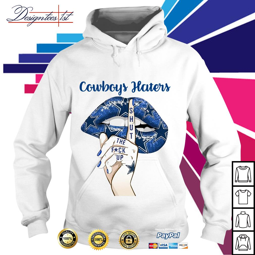 Cowboys haters shut the fuck up Hoodie