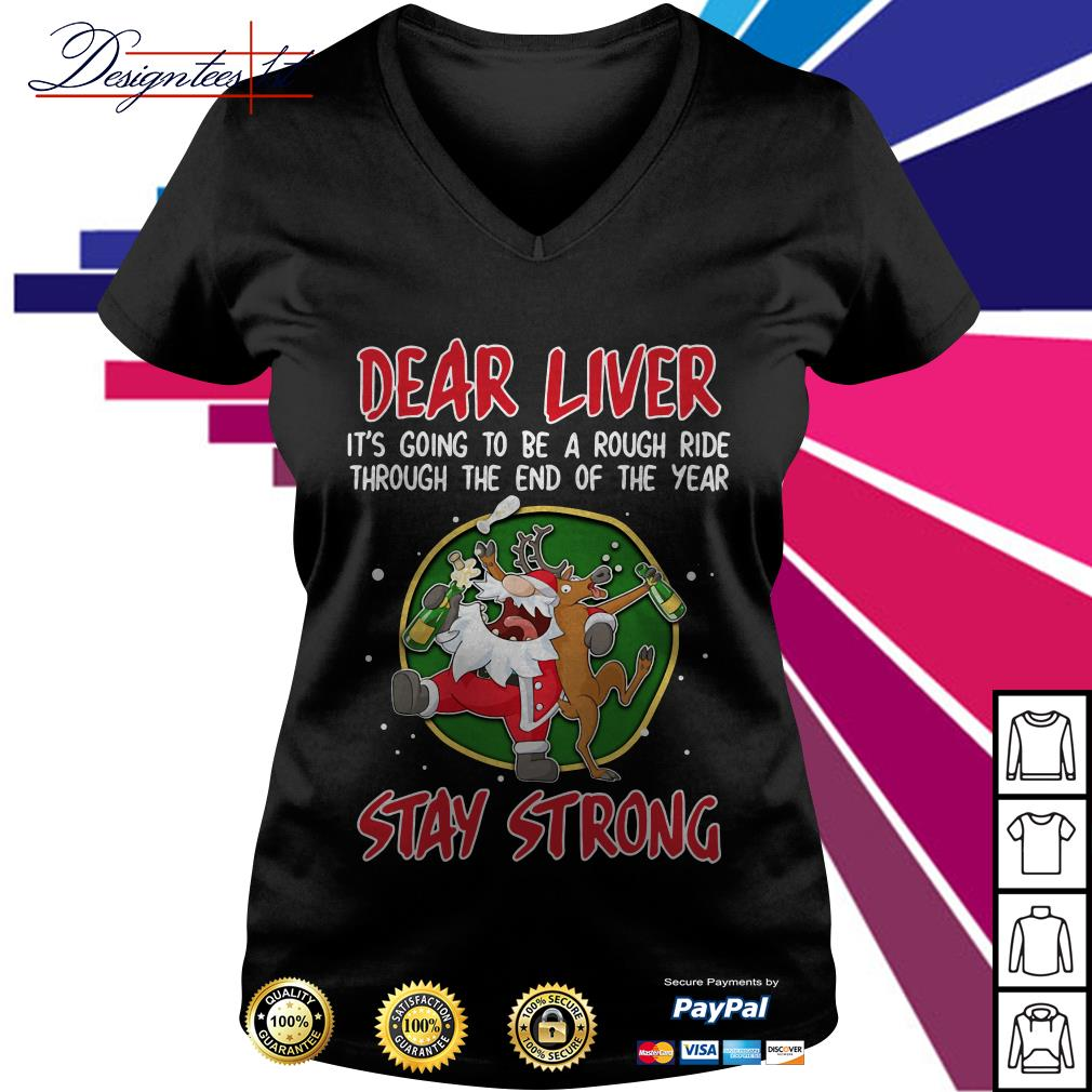 Dear liver it's going to be a rough ride through the end of the year stay strong V-neck T-shirt