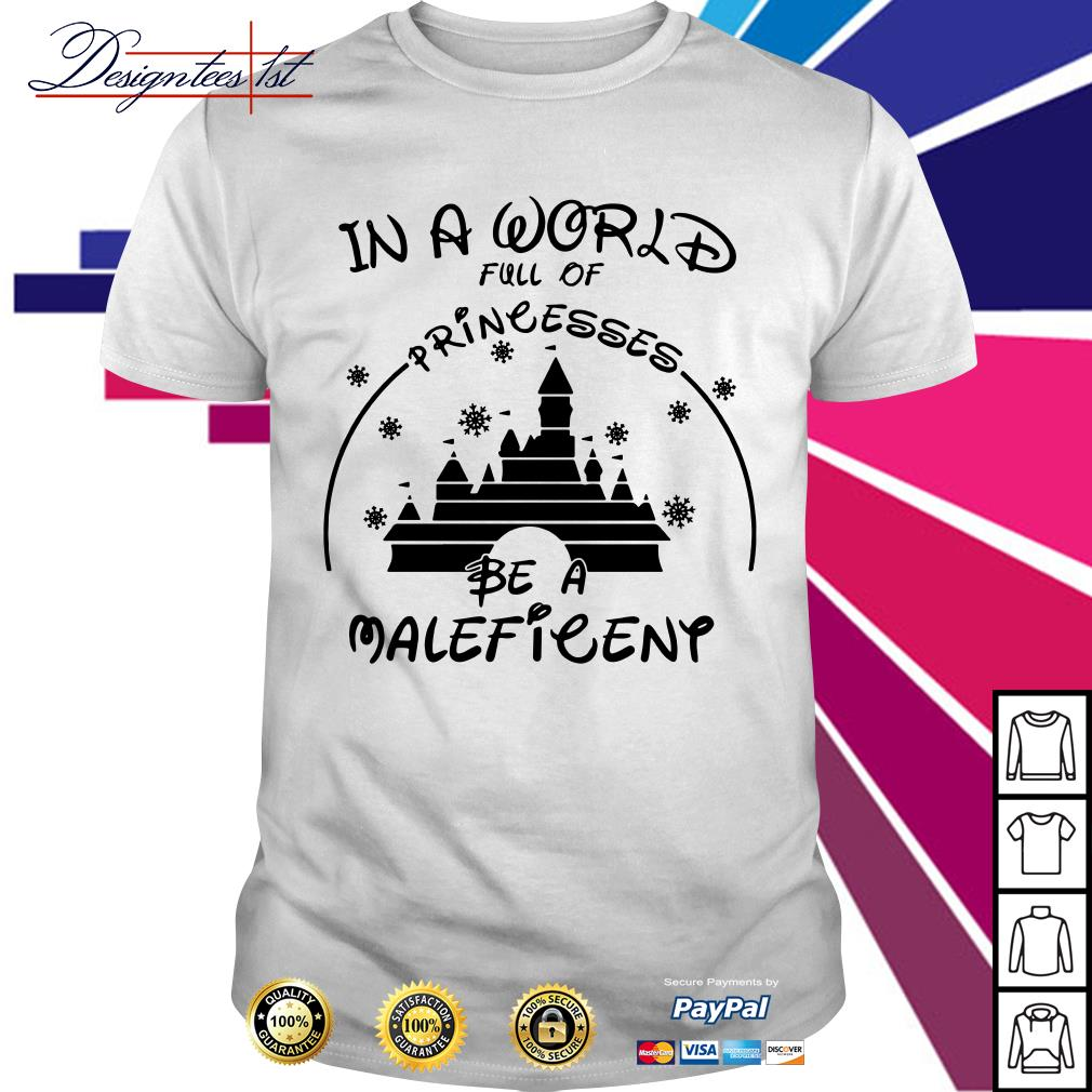 Disney in a world full of princesses be a Maleficent shirt