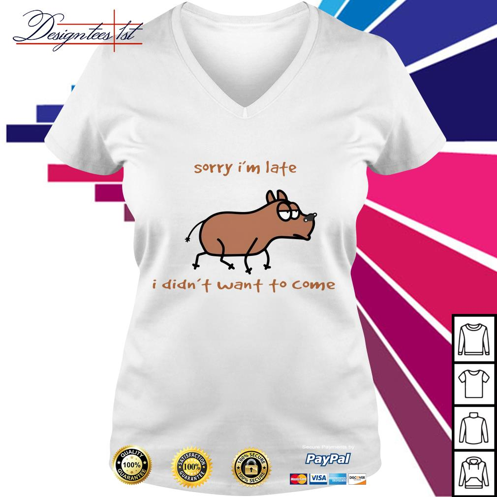 Dog sorry I'm late I didn't want to come V-neck T-shirt