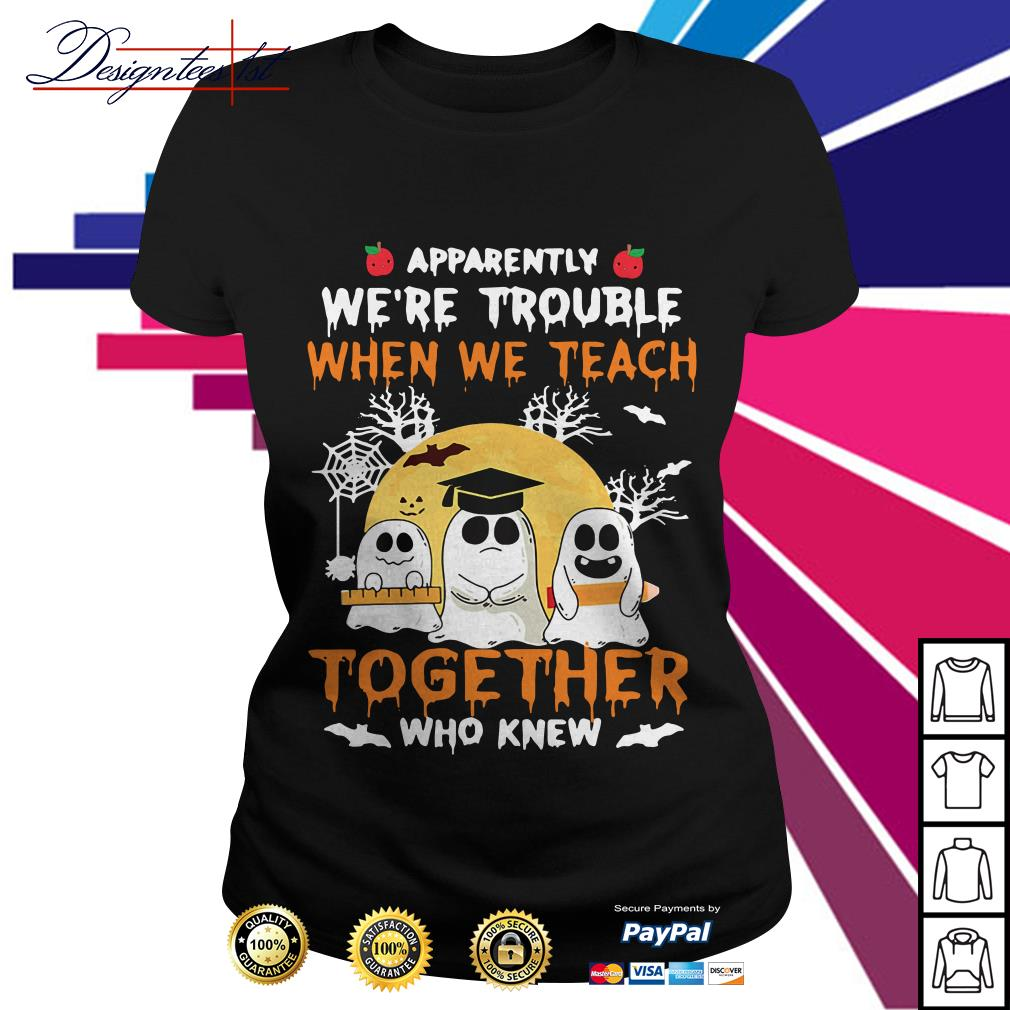 Halloween apparently we're trouble when we teach together who knew Ladies Tee
