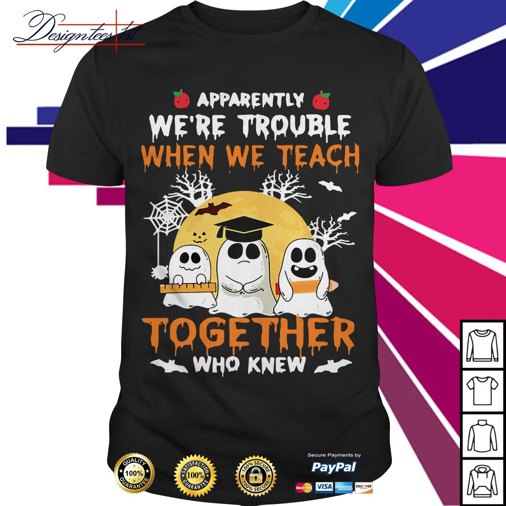 Halloween apparently we're trouble when we teach together who knew shirt