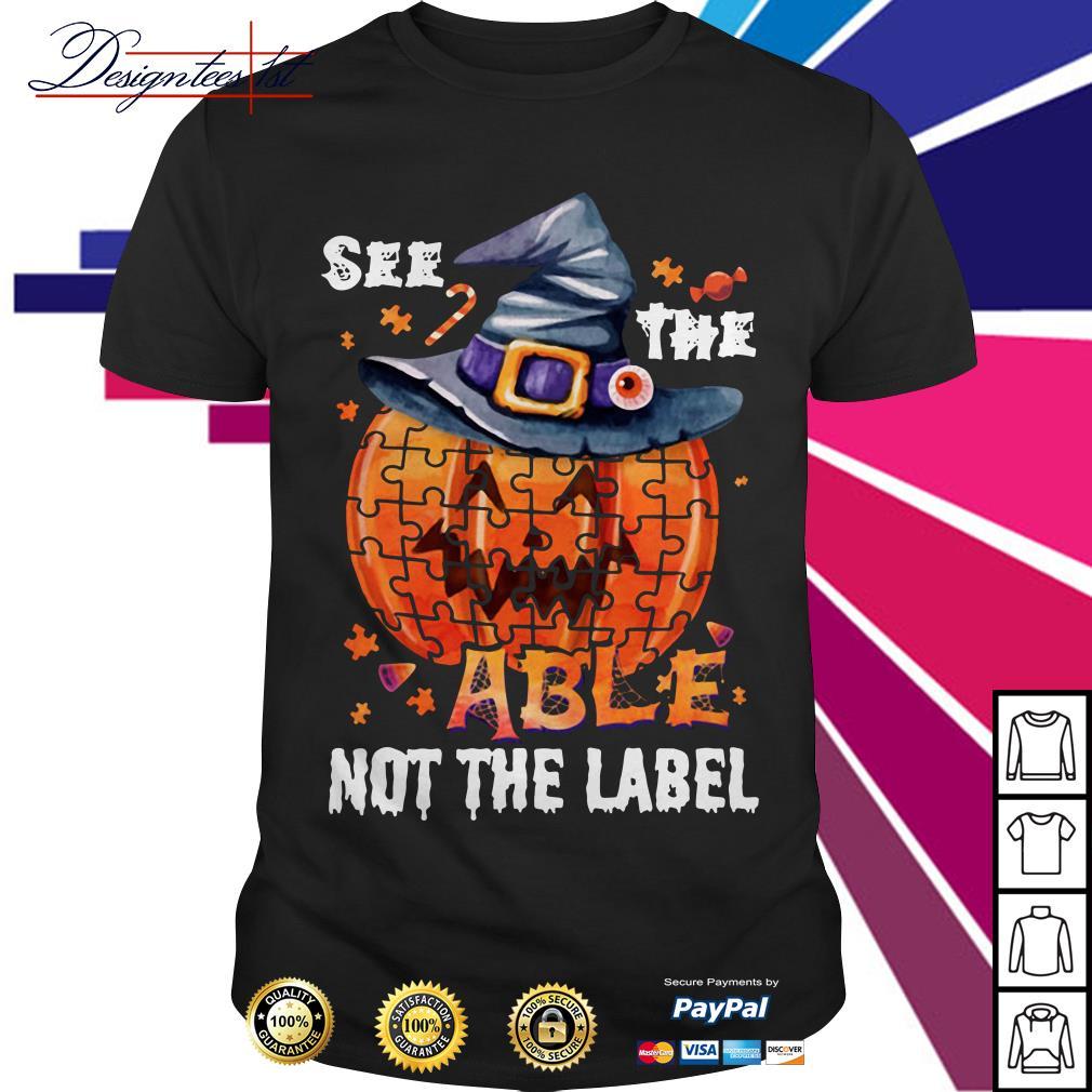 Halloween autism awareness pumpkin see the able not the label shirtHalloween autism awareness pumpkin see the able not the label shirt