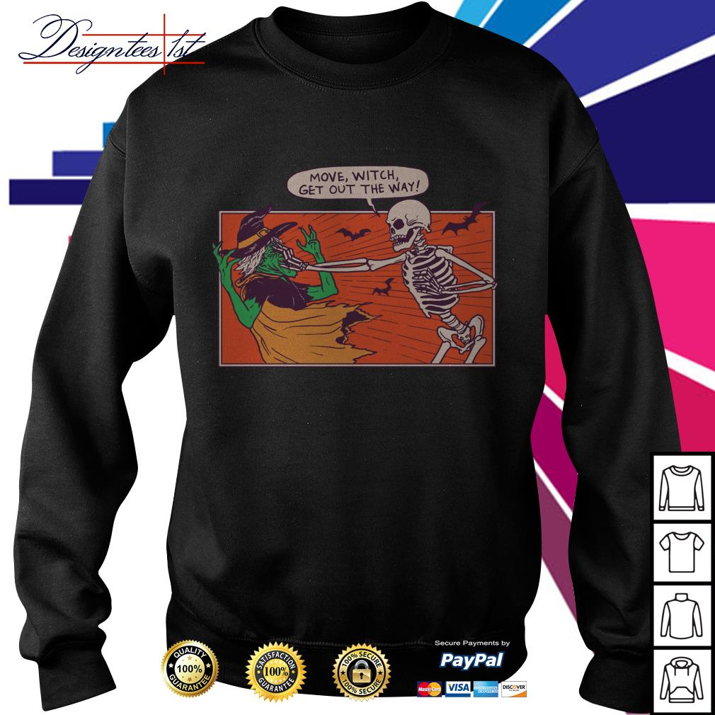Halloween skeleton move witch get out the way Sweater