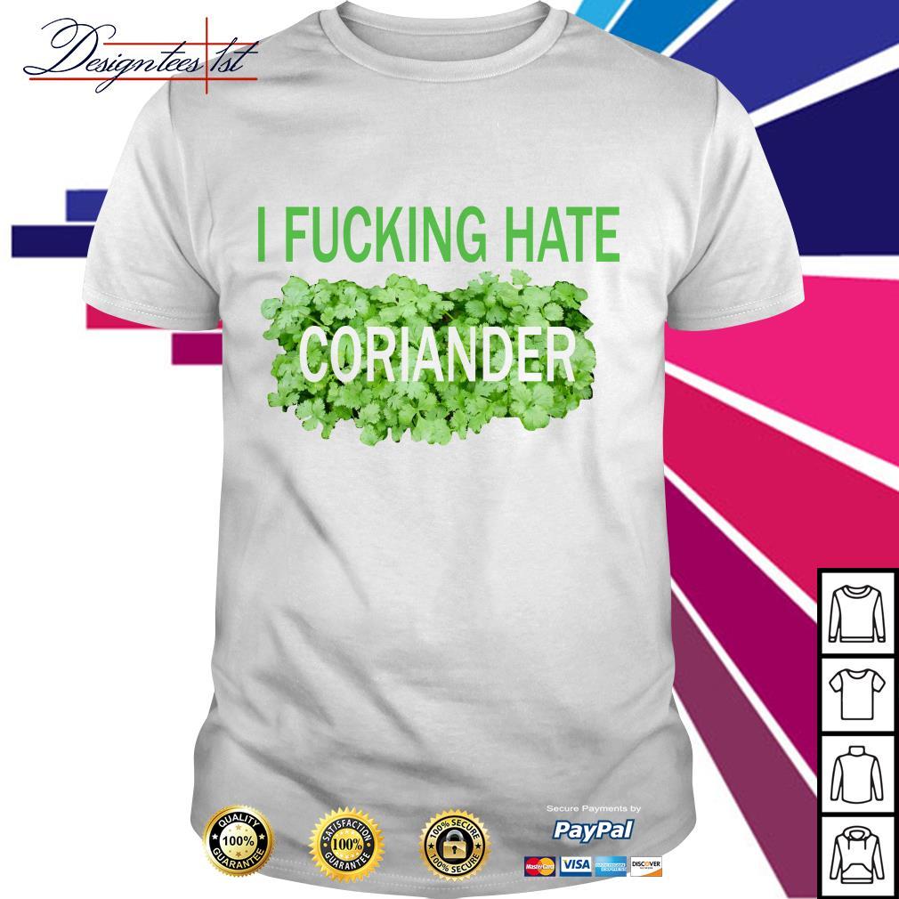 I fucking hate coriander shirt