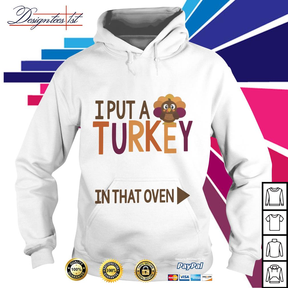 I put a Turkey in that oven Hoodie
