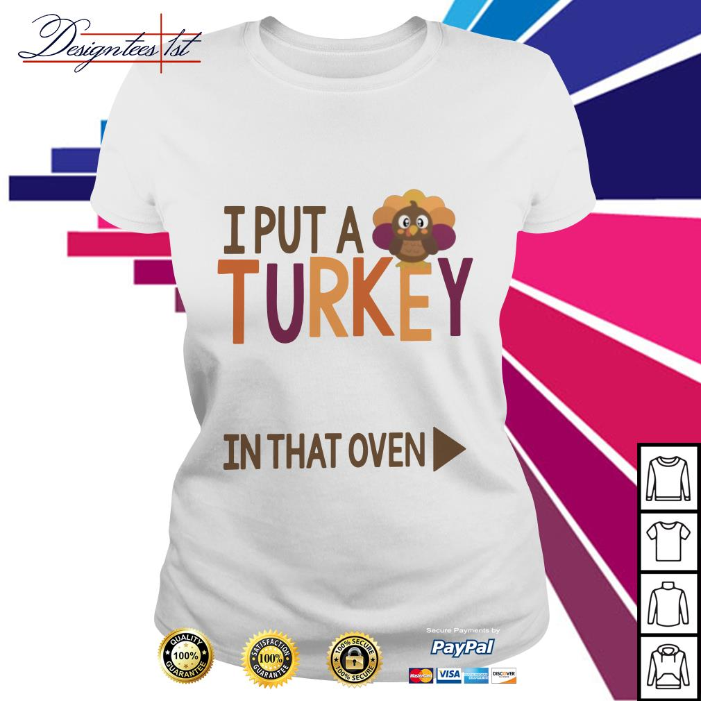 I put a Turkey in that oven Ladies Tee
