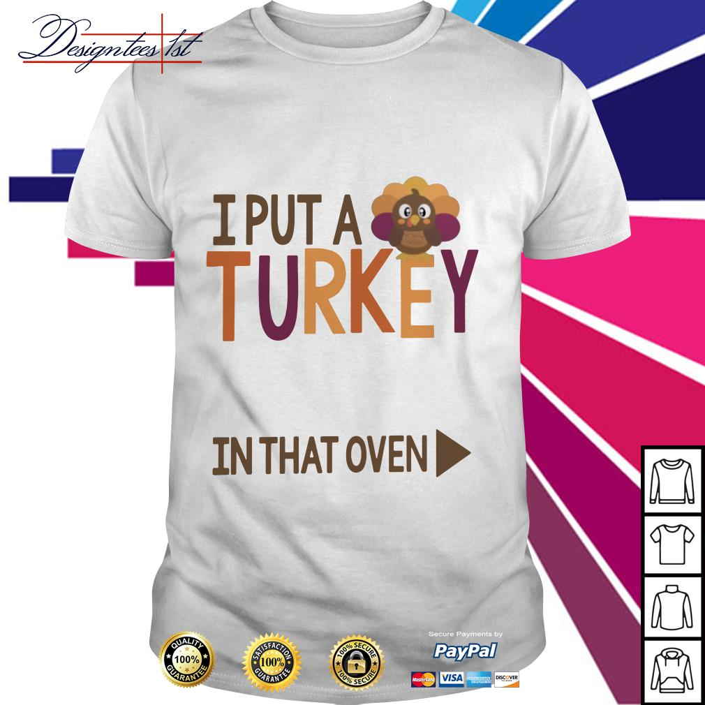 I put a Turkey in that oven shirt