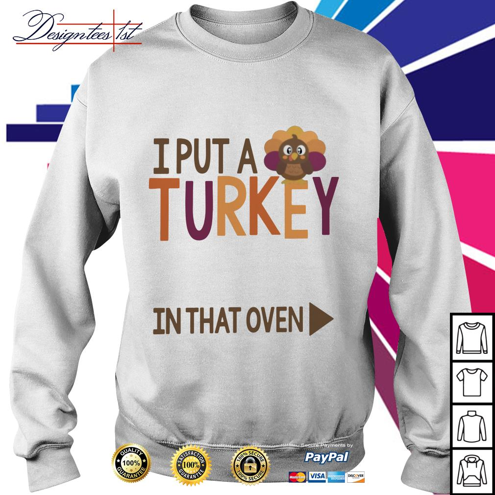 I put a Turkey in that oven Sweater
