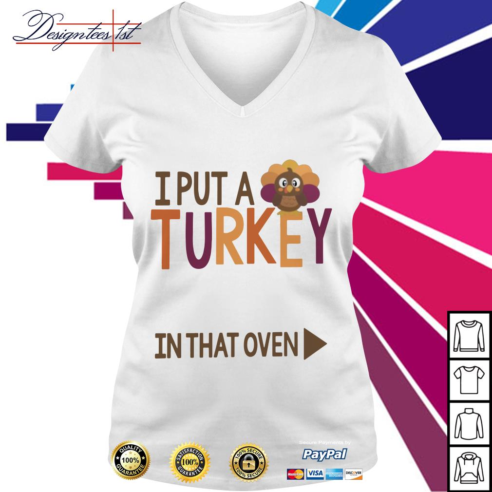 I put a Turkey in that oven V-neck T-shirt