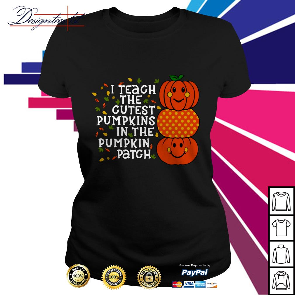 I teach the cutest pumpkins in the patch Ladies Tee