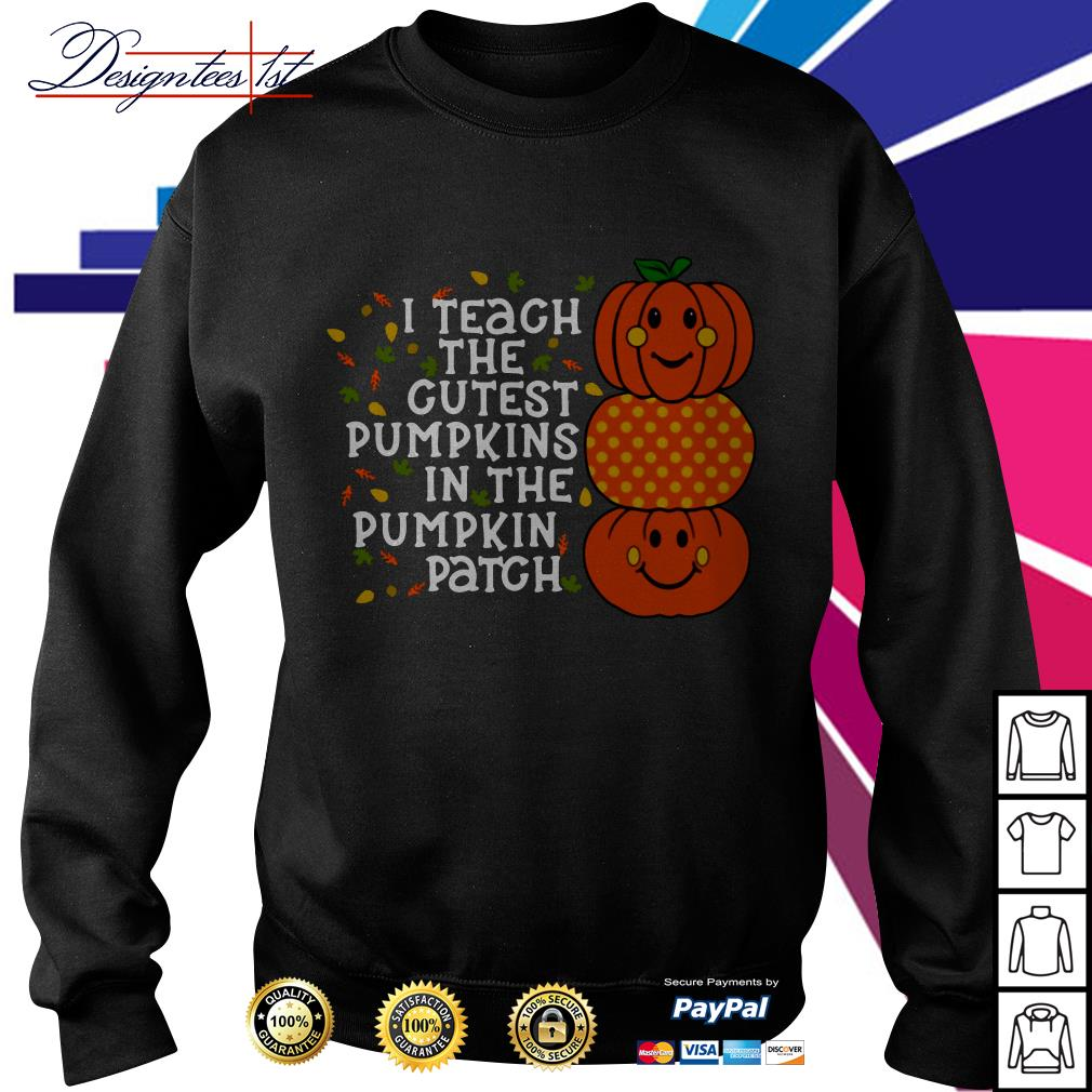 I teach the cutest pumpkins in the patch Sweater