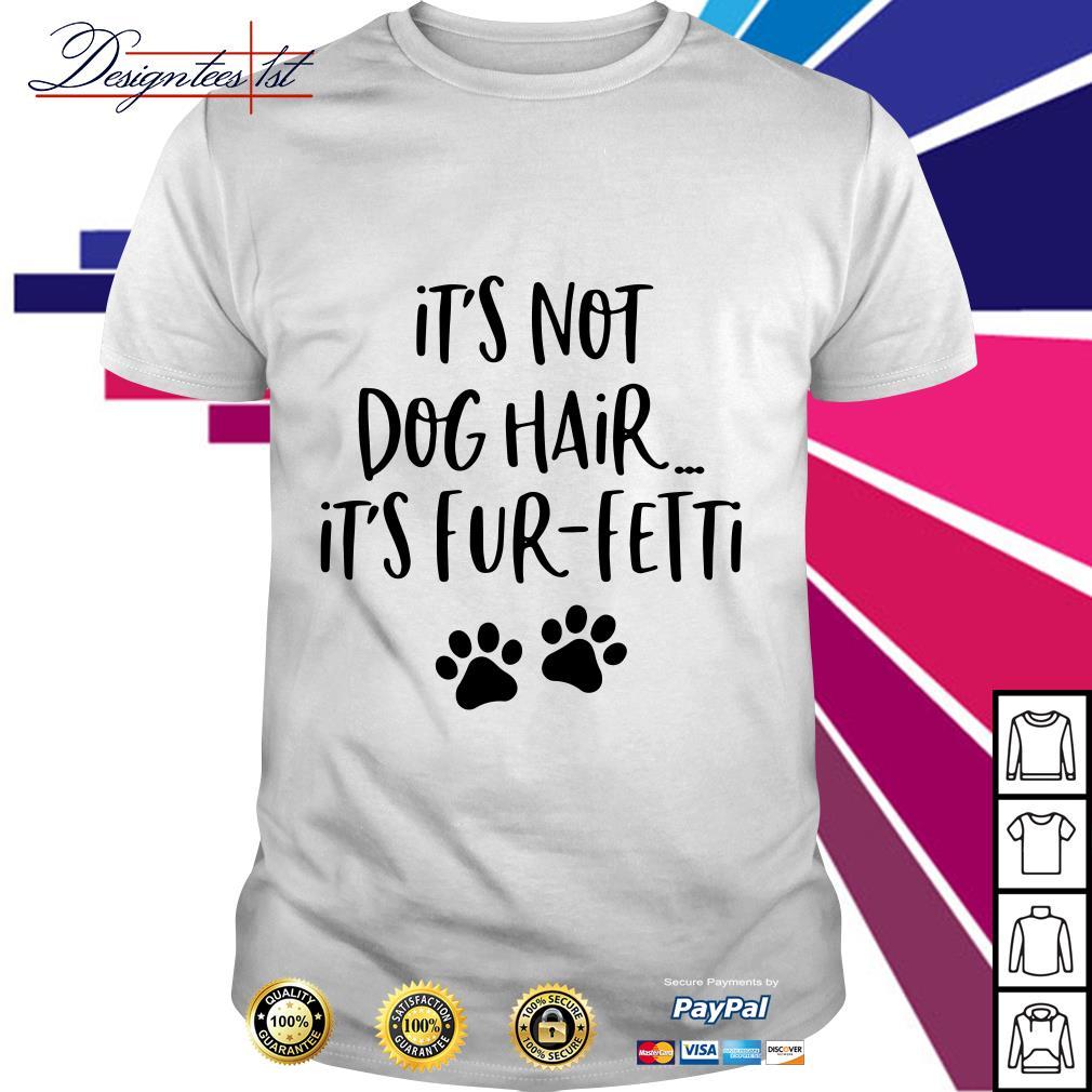 It's not dog hair it's fur-fetti shirt