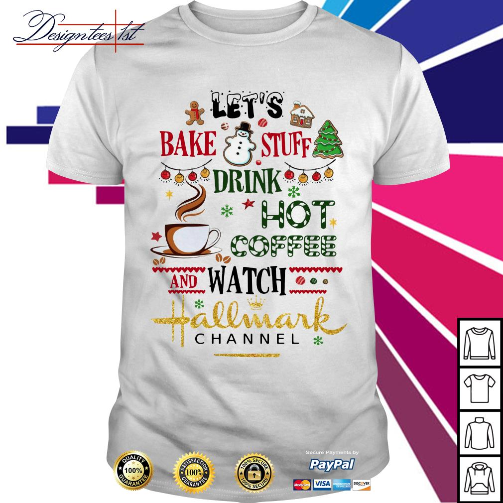 Let's bake stuff drink hot coffee and watch Hallmark Channel shirt, sweater