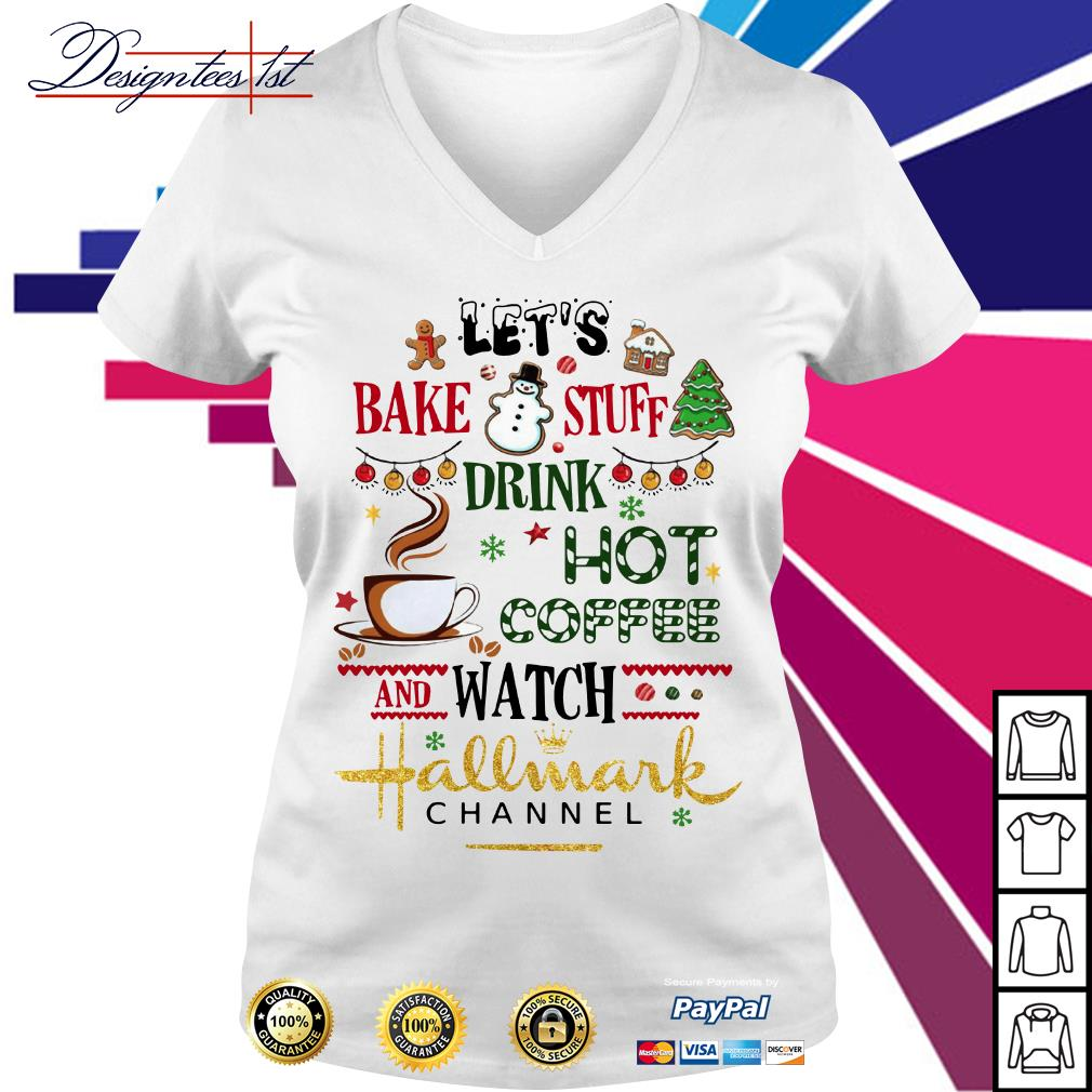 Let's bake stuff drink hot coffee and watch Hallmark Channel V-neck T-shirt