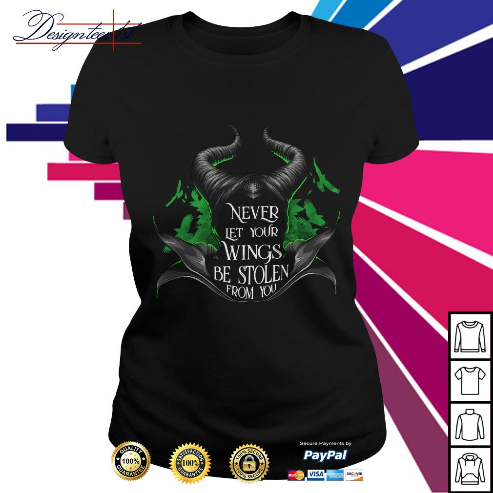 Maleficent never let your wings be stolen from you Ladies Tee