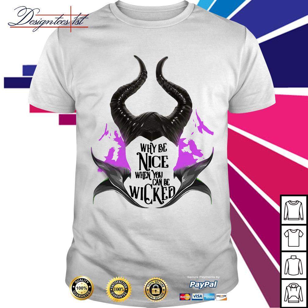 Maleficent why be nice when you can be wicked shirt