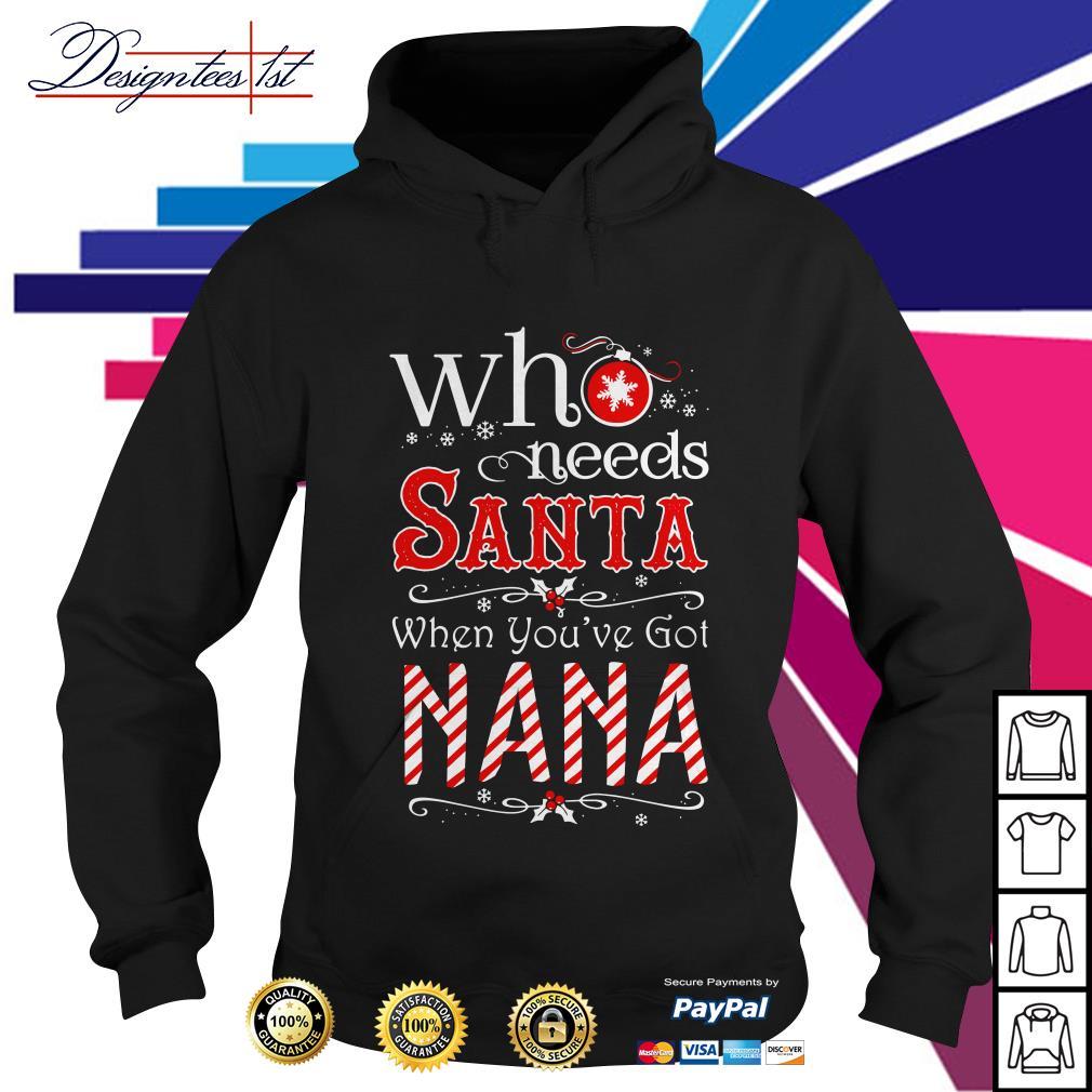Merry Christmas who needs Santa when you've got Nana Hoodie