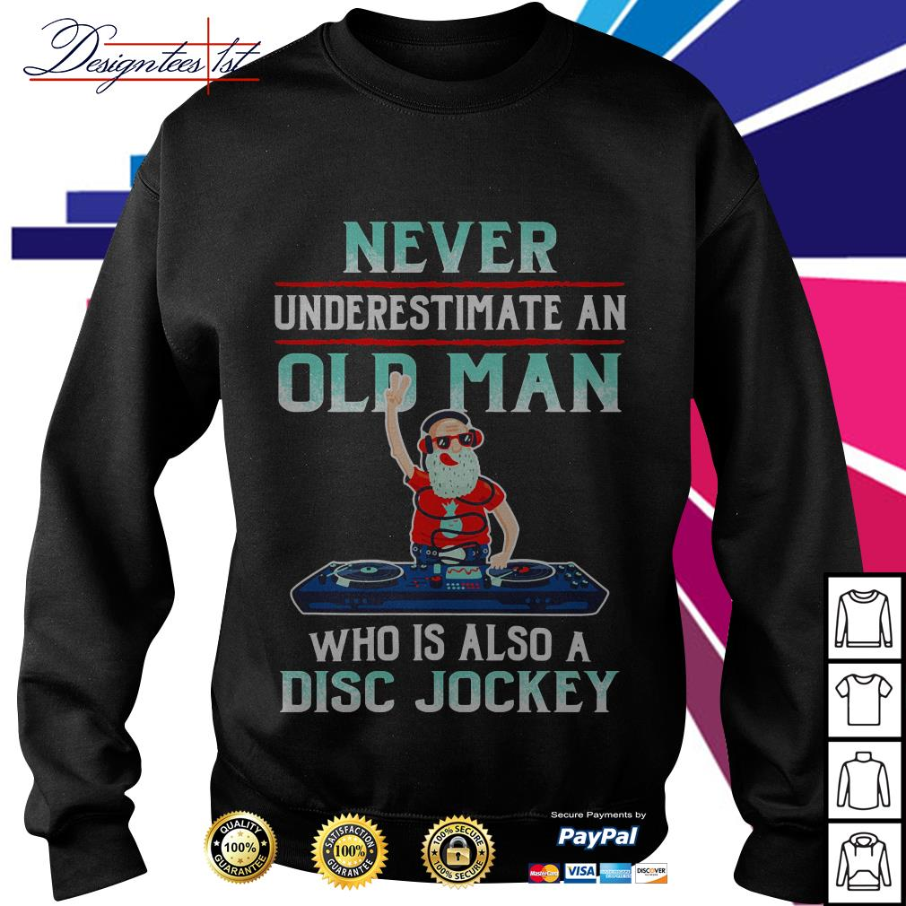 Never underestimate an old man who is also disc jockey Sweater