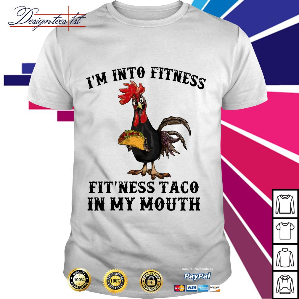Rooster I'm into fitness fit'ness taco in my mouth shirt