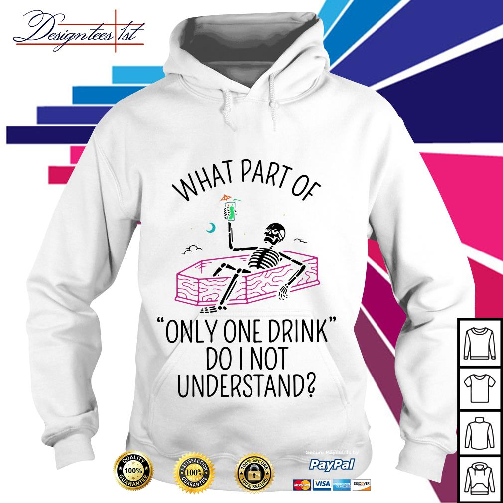 Skeleton what part of only one drink do I not understand Hoodie