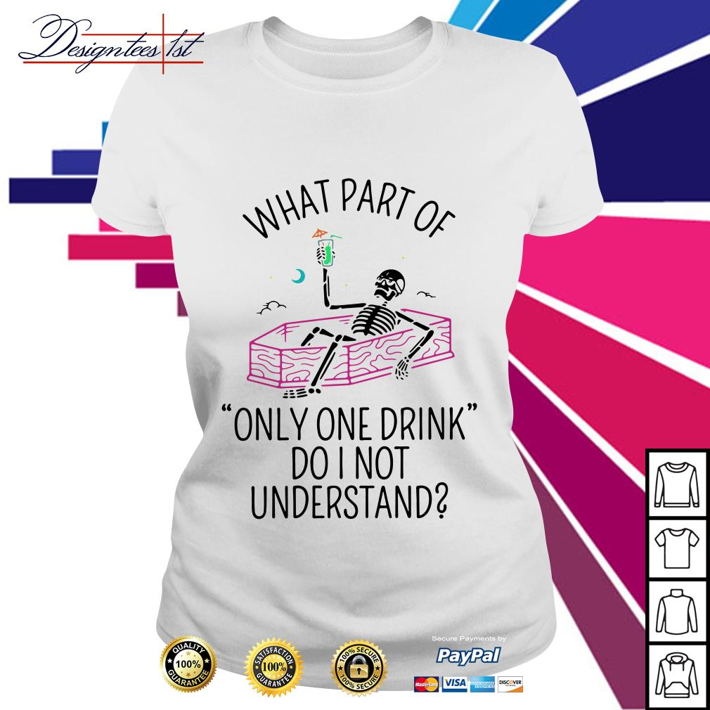Skeleton what part of only one drink do I not understand Ladies Tee