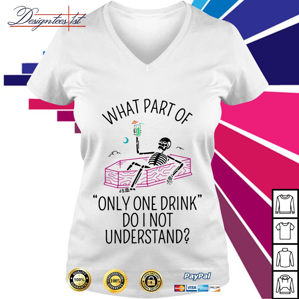 Skeleton what part of only one drink do I not understand V-neck T-shirt