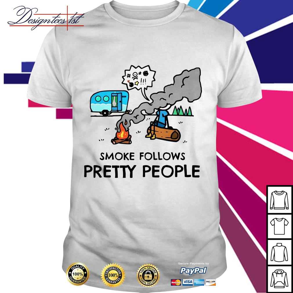 Smoke follows prSmoke follows pretty people shirtetty people shirt