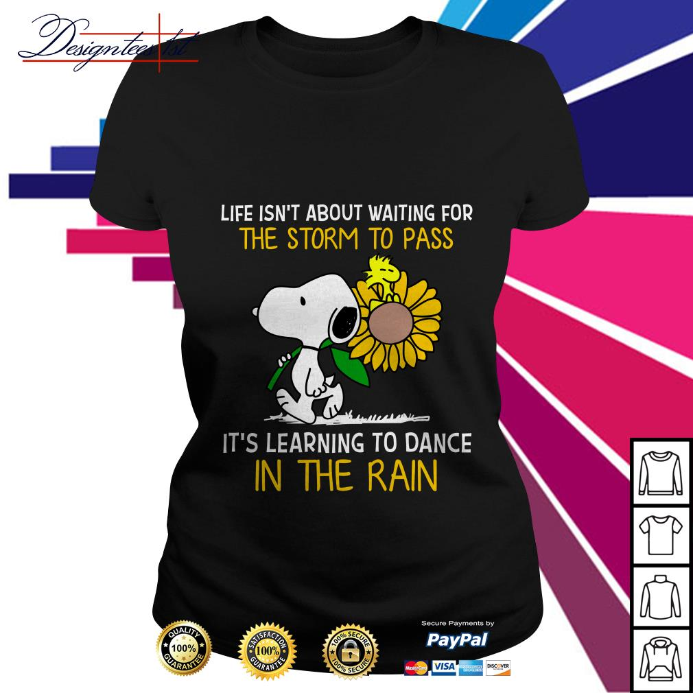 Snoopy and Peanut life isn't about waiting for the storm to pass it's learning to dance in the rain Ladies Tee