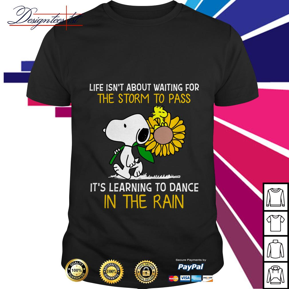 Snoopy and Peanut life isn't about waiting for the storm to pass it's learning to dance in the rain shirt