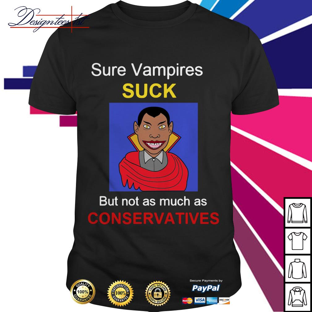 Sure Vampire suck but not as much as Conservatives shirt