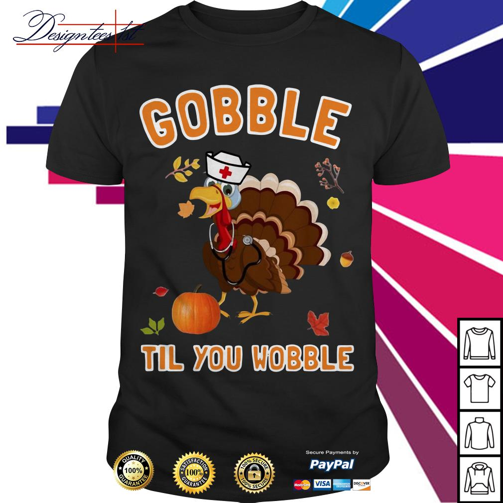 Turkey gobble til you wobble shirt